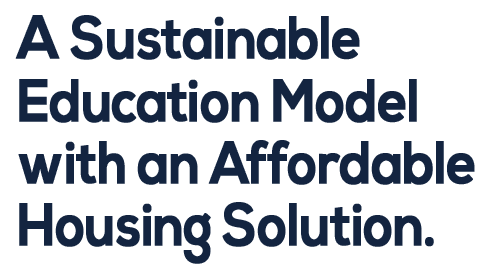 A Sustainable Education Model with an Affordable Housing Solution.
